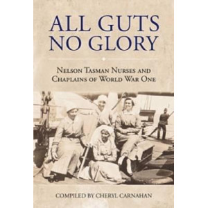 All Guts No Glory: Nelson Tasman Nurses and Chaplains of World War One