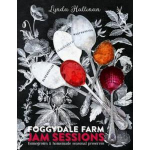 Foggydale Farm Jam Sessions: Homegrown & Homemade Seasonal Preserves