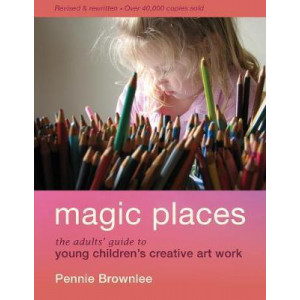 Magic Places: The Adults Guide to Young Children's Creative Artwork