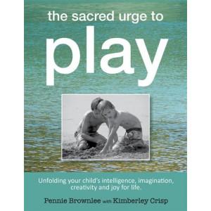 Sacred Urge to Play: Unfolding your child's intelligence, imagination, creativity and joy for life