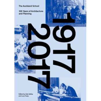 Auckland School: 100 Years of Architecture and Planning: 2017