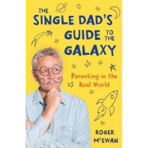 Single Dad's Guide to the Galaxy: Parenting in the Real World