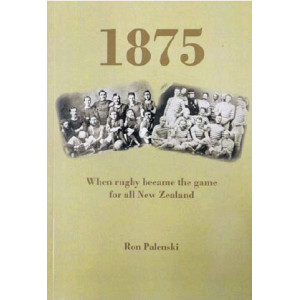 1875 : When Rugby Became the Game for all New Zealand
