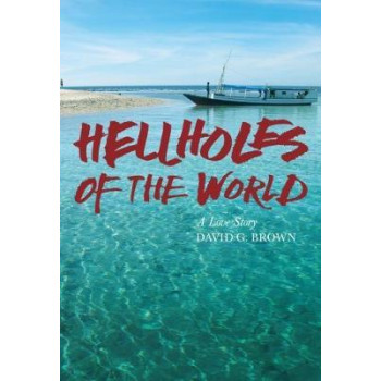 Hellholes of the World: A Love Story