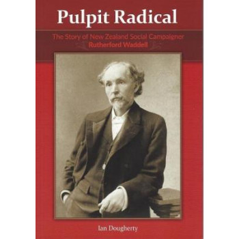 Pulpit Radical: The Story of New Zealand Social Campaigner Rutherford Waddell