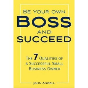 Be your own boss and succeed :  7 qualities of a successful small business owner