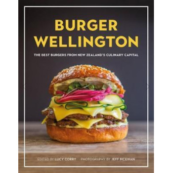Burger Wellington : the best burgers from New Zealand's culinary capital