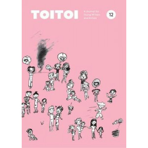 Toitoi: A Journal for Young Writers and Artists: Issue 12: Winter 2018