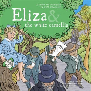 Eliza and the White Camellia: A Story of Suffrage in New Zealand: 2018