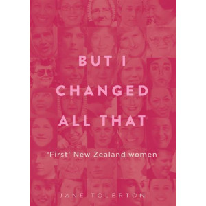 But I Changed All That: Fifty Firsts, NZ Women 1893-2018