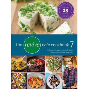 Revive Cafe Cookbook 7: More delicious recipes from Auckland's Vegan Cafe