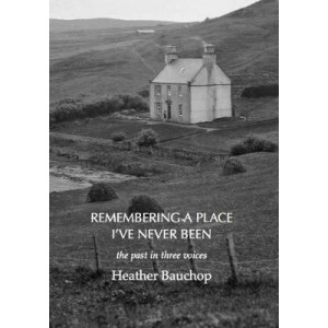 Remembering a Place I've Never Been: the past in three voices