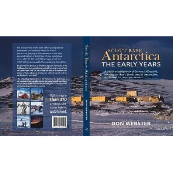 Scott Base Antarctica The Early Years: A Science Technician's View of the Years 1960 and 63, including the Base's growth from its construction, and th