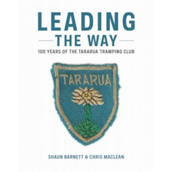 Leading The Way 100 Years Of Tararua Tramping Club
