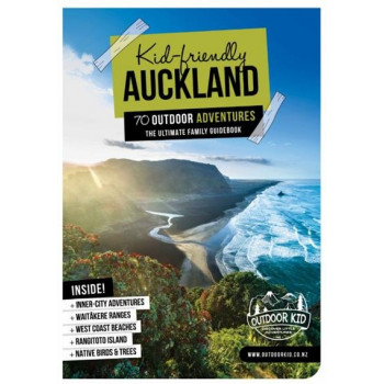 Kid-Friendly Auckland 70 Outdoor Adventures: the Ultimate Family Guidebook