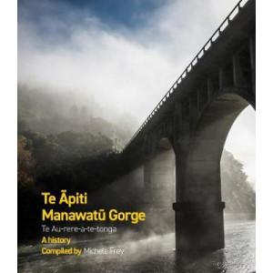 Te Apiti  Manawatu Gorge: Te Au-rere-a-te-tonga - A history