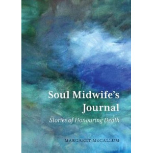 Soul Midwife's Journal: Stories of Honouring Death