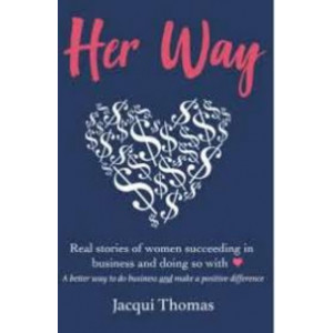 Her Way: Real Stories of New Zealand Women Succeeding in Business and Doing So with Heart