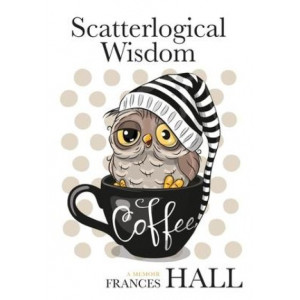 Scatterlogical Wisdom: Stay strong in adversity,  laugh the socks off the many absurdities of life