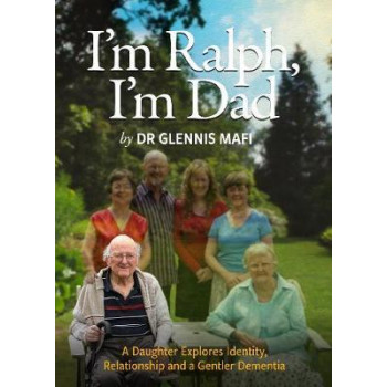 I'm Ralph, I'm Dad:  Daughter Explores Identity, Relationship and a Gentler Dementia