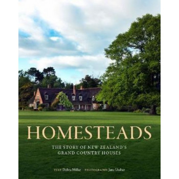 Homesteads: The story of New Zealand's grand country houses