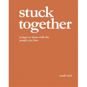 Stuck Together: Recipes to Share with the People You Love