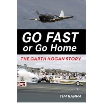 Go Fast Or Go Home  Garth Hogan Story