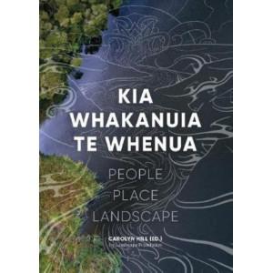 Kia Whakanuia te Whenua: People Place Landscape