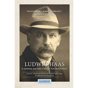 Ludwig Haas: A German Jew and Fighter for Democracy