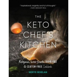 The Keto Chef's Kitchen: Ketogenic, Low-Carb, Sugar-Free & Gluten-Free Cookbook