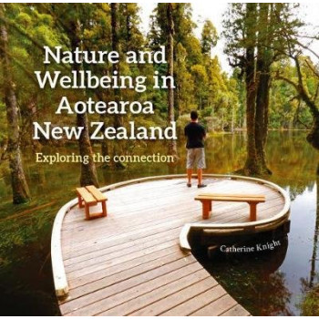 Nature and Wellbeing in Aotearoa New Zealand: Exploring the connection