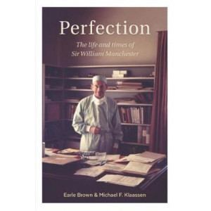 Perfection: The life and times of Sir William Manchester