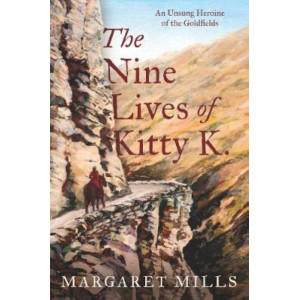 Nine Lives of Kitty K., The: The Unsung Heroine of the Goldfields