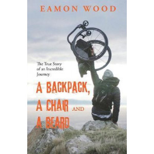 Backpack, A Chair, A Beard, A: The True Story of an Incredible Journey