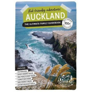 Outdoor Kid | Kid-friendly Adventures Auckland: 100+ Adventures | The Ultimate Family Guidebook (Revised): 2020