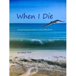 When I Die: A Record of Personal Details and End of Life Planner