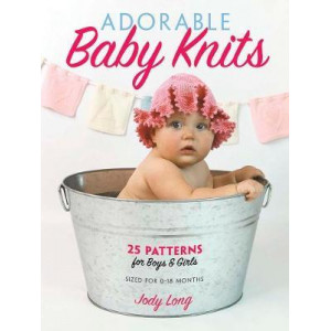 Adorable Baby Knits: 25 Patterns for Boys and Girls