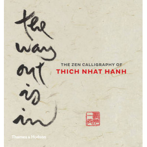 Way Out is in, The: The Zen Calligraphy of Thich Nhat Hanh