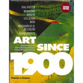 Art Since 1900 : Modernism, Antimodernism, Postmodernism