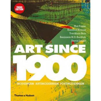 Art Since 1900: Modernism * Antimodernism * Postmodernism