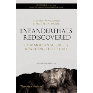 Neanderthals Rediscovered: How Modern Science is Rewriting Their Story