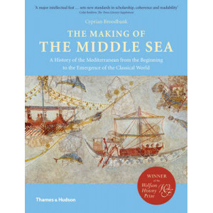 Making of the Middle Sea: A History of the Mediterranean from the Beginning to the Emergence of the Classical World