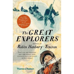 Great Explorers: Forty of the Greatest Men and Women Who Changed Our Perception of the World