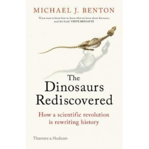 Dinosaurs Rediscovered, The: How a Scientific Revolution is Rewriting History