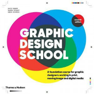 Graphic Design School:  Foundation Course for Graphic Designers Working in Print, Moving Image and Digital Media