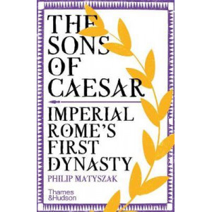 Sons of Caesar: Imperial Rome's First Dynasty