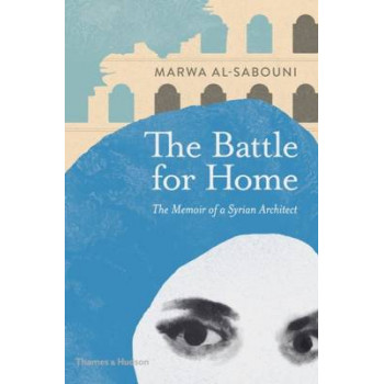 Battle for Home: Memoir of a Syrian Architect