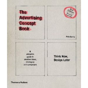 Advertising Concept Book : Think Now, Design Later