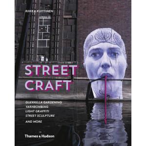 Street Craft: Guerrilla Gardening / Yarnbombing / Light Graffiti Street Sculpture / and More