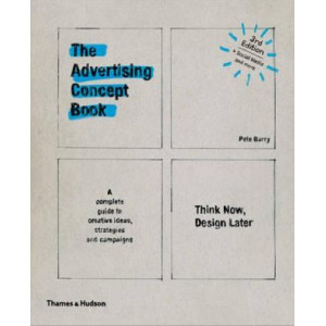 Advertising Concept Book: Think Now, Design Later 3e